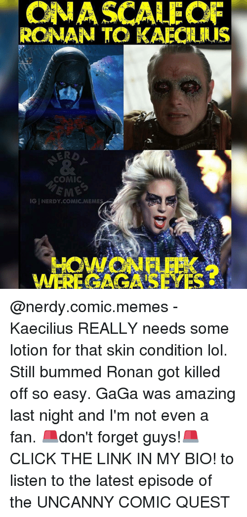 Romanized: ONA SCALE OF  ROMAN TO KAECANAIS  COMIC  IGINERDY.COMIC. MEMES  WEREGAOGATSEYES @nerdy.comic.memes - Kaecilius REALLY needs some lotion for that skin condition lol. Still bummed Ronan got killed off so easy. GaGa was amazing last night and I'm not even a fan. 🚨don't forget guys!🚨 CLICK THE LINK IN MY BIO! to listen to the latest episode of the UNCANNY COMIC QUEST