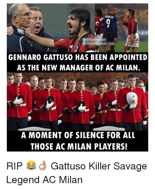 Gennaro Gattuso: ONALDO  GENNARO GATTUSO HAS BEEN APPOINTED  AS THE NEW MANAGER OF AC MILAN.  A MOMENT OF SILENCE FOR ALL  THOSE AC MILAN PLAYERS! RIP 😂👌🏽 Gattuso Killer Savage Legend AC Milan