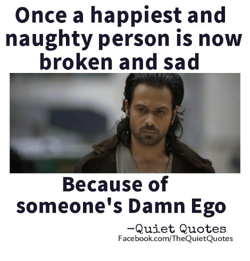once a happiest and naughty person is now broken and sad because