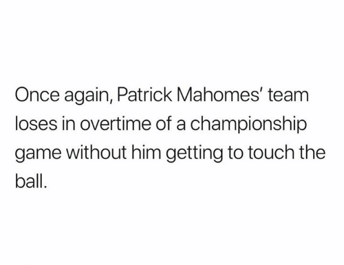 Nfl, Game, and Once: Once again, Patrick Mahomes' team  loses in overtime of a championship  game without him getting to touch the  ball.