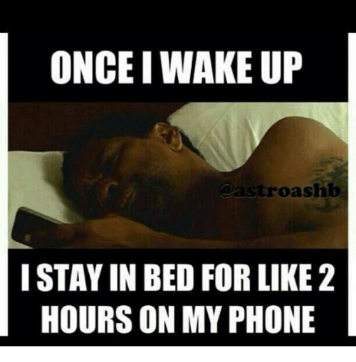 Memes, Phone, and 🤖: ONCE I WAKE UP  oashb  I STAY IN BED FOR LIKE 2  HOURS ON MY PHONE