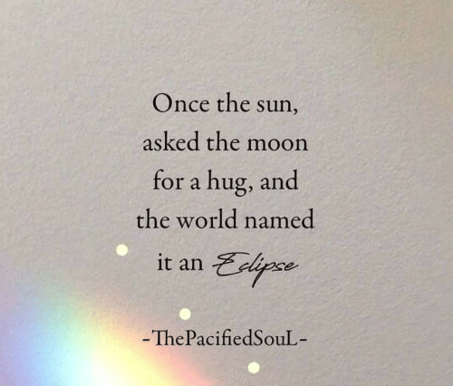 Moon, World, and Sun: Once the sun,  asked the moon  for a hug, and  the world named  it an Ece  -ThePacifiedSouL-