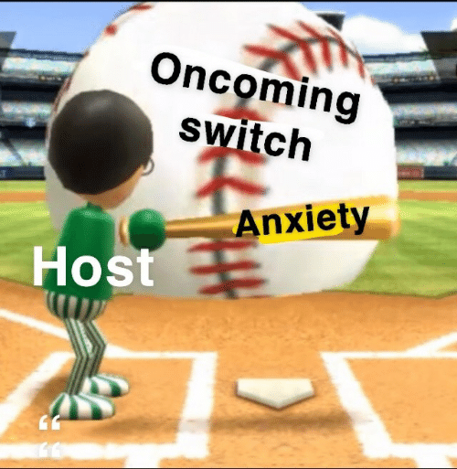 Anxiety, Switch, and Host: Oncoming  switch  Anxiety  Host