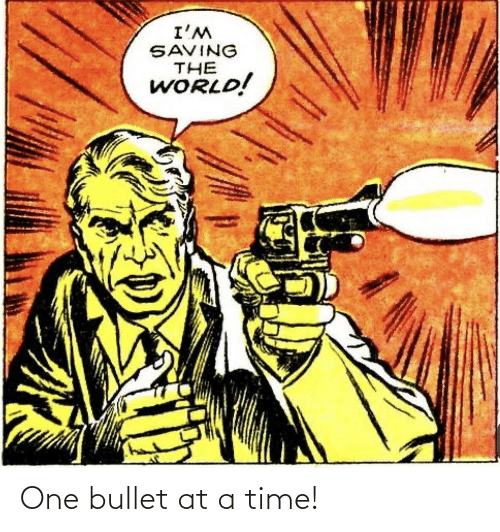 Time, One, and At-A-Time: One bullet at a time!