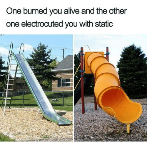 electrocuted: One bumed you alive and the other  one electrocuted you with static