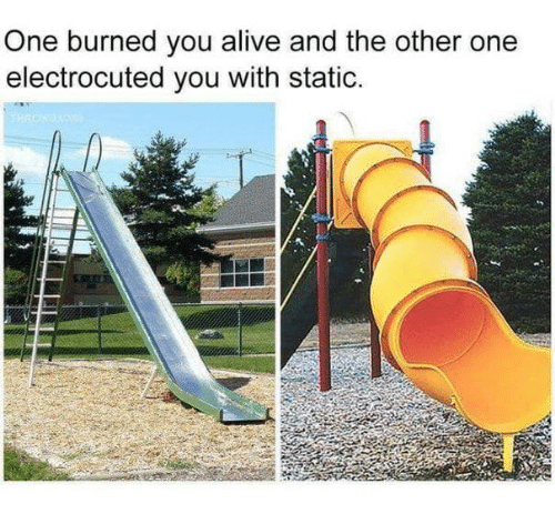 electrocuted: One burned you alive and the other one  electrocuted you with static.