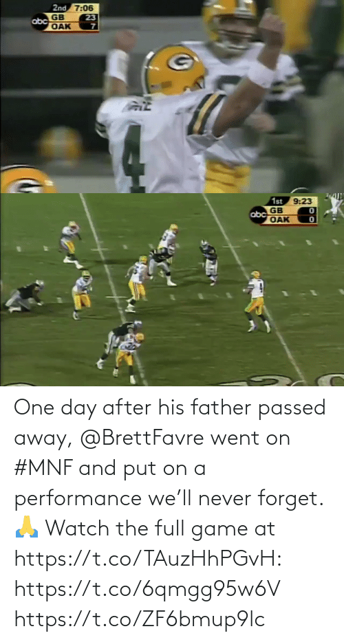 one day: One day after his father passed away, @BrettFavre went on #MNF and put on a performance we'll never forget. 🙏  Watch the full game at https://t.co/TAuzHhPGvH: https://t.co/6qmgg95w6V https://t.co/ZF6bmup9lc