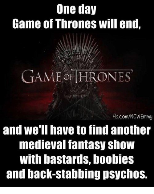 Boobis: One day  Game of Thrones will end.  GAME OF THRONES  fb.com/NCWEmmy  and we'll have to find another  medieval fantasy show  With bastards, boobies  and back-stabbing psychos.