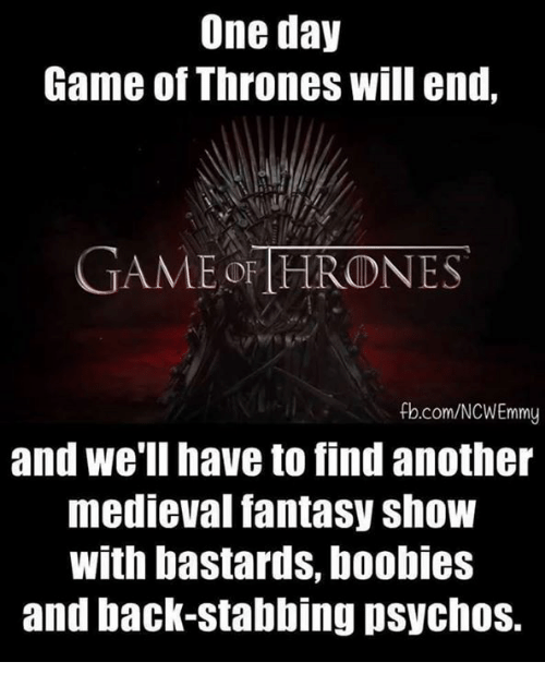 Boobis: One day  Game of Thrones will end,  GAME OFTHRONES  fb.com/NCWEmmy  and we'll have to find another  medieval fantasy show  With bastards, boobies  and back-stabbing psychos.