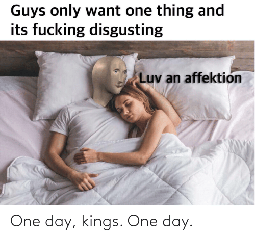 one: One day, kings. One day.