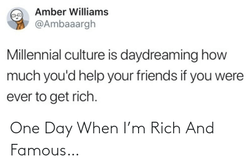one day: One Day When I'm Rich And Famous…