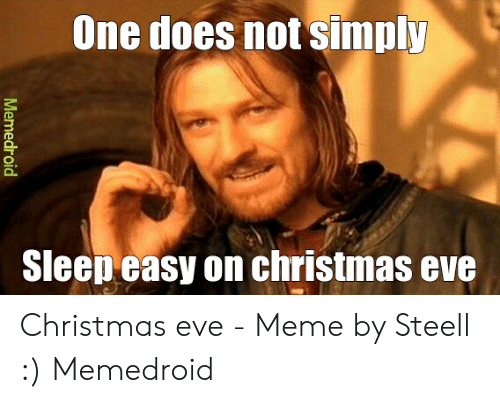 Christmas, Meme, and Eve: One does not simply  dleencasy on christmas eve Christmas eve - Meme by Steell :) Memedroid