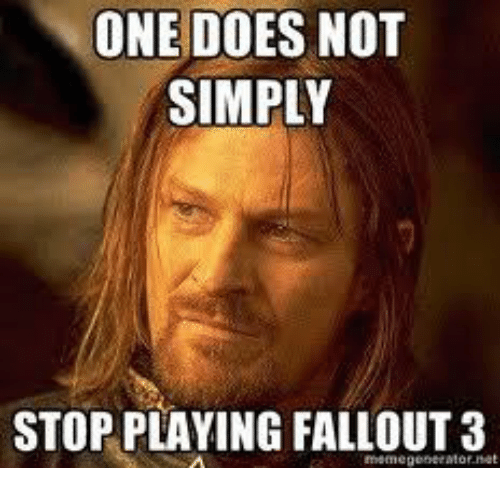 one does not simply stop playing fallout 3 egeneratornet 4647690 🇲🇽 25 best memes about one does not simply meme generator one