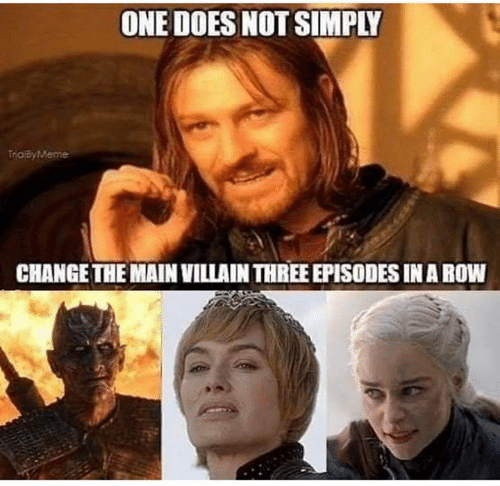 Game of Thrones, Change, and Villain: ONE DOES NOT SIMPLY  TraiByMeme  CHANGE THE MAIN VILLAIN THREE EPISODES IN A ROW