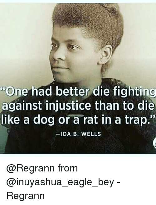 "Memes, Trap, and Eagle: ""One had better die fighting  against injustice than to die  like a dog or a rat in a trap.""  -IDA B. WELLS @Regrann from @inuyashua_eagle_bey - Regrann"