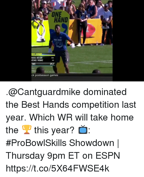 Showdown: ONE  HAND  EST HANDS  USSELL WILSON  ICHAEL THOMAS  IME  SEA  NO  043  ck postseason games .@Cantguardmike dominated the Best Hands competition last year.  Which WR will take home the 🏆 this year?  📺: #ProBowlSkills Showdown | Thursday 9pm ET on ESPN https://t.co/5X64FWSE4k
