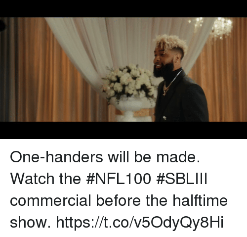 Memes, Watch, and 🤖: One-handers will be made. Watch the #NFL100 #SBLIII commercial before the halftime show. https://t.co/v5OdyQy8Hi