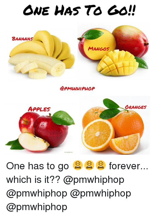 Appl: ONE HAS TO GO!!  BANANAS  MANGOS  ORANGES  APPLES One has to go 😩😩😩 forever... which is it?? @pmwhiphop @pmwhiphop @pmwhiphop @pmwhiphop