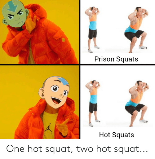 Squat: One hot squat, two hot squat...