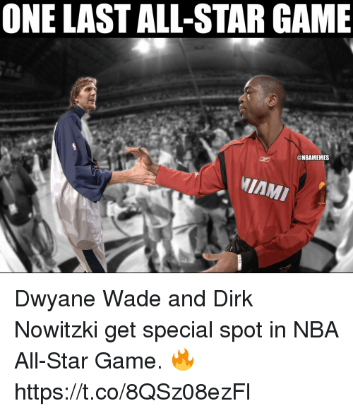 NBA All-Star Game: ONE LAST ALL-STAR GAME  @NBAMEMES  MIAMI Dwyane Wade and Dirk Nowitzki get special spot in NBA All-Star Game. 🔥 https://t.co/8QSz08ezFl