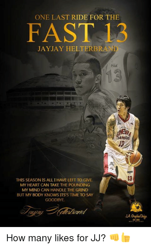 last ride: ONE LAST RIDE FOR THE  FAST  12  JAY JAY HELTERB  DMA  THIS SEASON IS ALLIHAVE LEFT TO GIVE.  MY HEART CAN TAKE THE POUNDING  MY MIND CAN HANDLE THE GRIND  BUT MY BODY KNOWS ITS'S TIME TO SAY  GOODBYE. How many likes for JJ? 👊👍