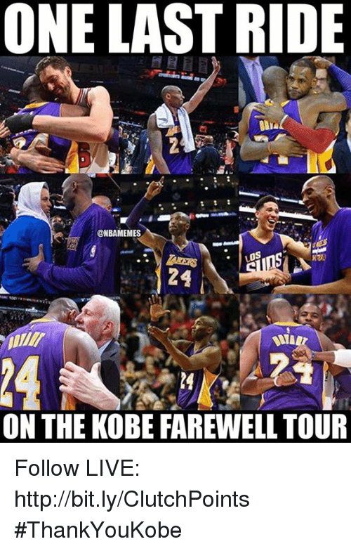 last ride: ONE LAST RIDE  @NBAMEMES  24  ON THE KOBE FAREWELL TOUR Follow LIVE: http://bit.ly/ClutchPoints  #ThankYouKobe