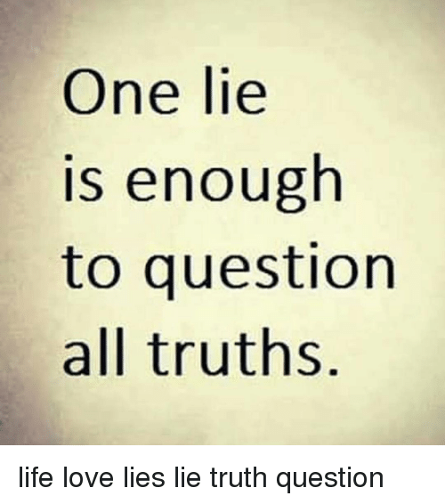 One Lie Is Enough to Question All Truths Life Love Lies Lie Truth Question  | Meme on esmemes.com
