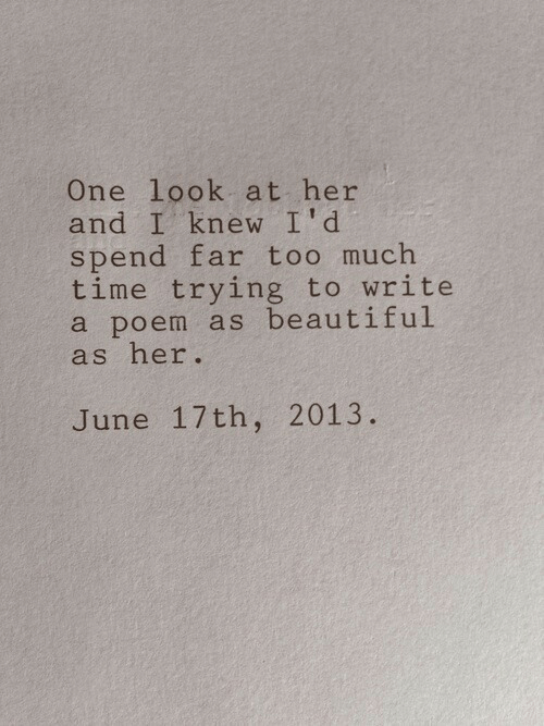 Beautiful, Too Much, and Time: One look at her  and I knew I'd  spend far too much  time trying to write  a poem as beautiful  as her.  June 17th, 2013