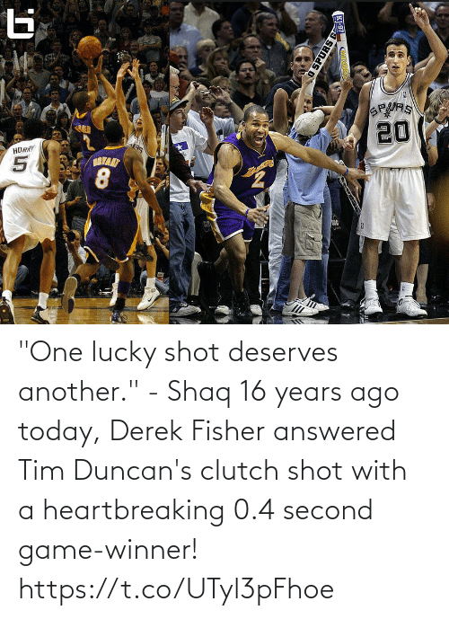 """Deserves: """"One lucky shot deserves another."""" - Shaq  16 years ago today, Derek Fisher answered Tim Duncan's clutch shot with a heartbreaking 0.4 second game-winner!  https://t.co/UTyl3pFhoe"""