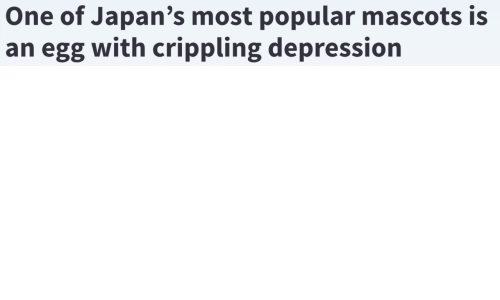 mascots: One of Japan's most popular mascots is  an egg with crippling depression