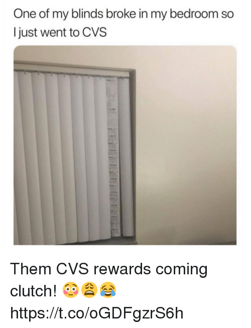 blinds: One of my blinds broke in my bedroom so  I just went to CVS Them CVS rewards coming clutch! 😳😩😂 https://t.co/oGDFgzrS6h