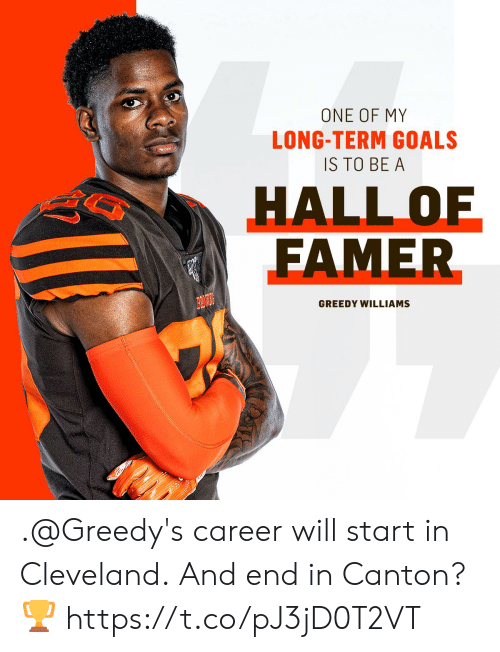 Goals, Memes, and Cleveland: ONE OF MY  LONG-TERM GOALS  IS TO BE A  HALL OF  FAMER  GREEDY WILLIAMS .@Greedy's career will start in Cleveland.  And end in Canton? 🏆 https://t.co/pJ3jD0T2VT