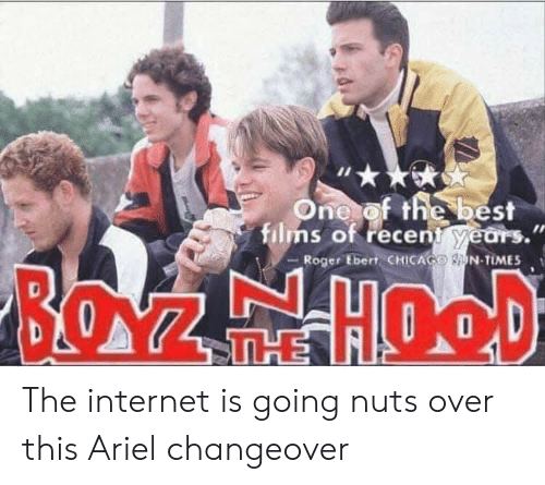 Roger Ebert: One of the best  films of recent years.  Roger Ebert, CHICAGO N-TIMES  BOZ HOOD  THE The internet is going nuts over this Ariel changeover