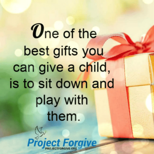 Memes, Best, and 🤖: One of the  best gifts you  can give a child,  is to sit down and  play with  them  Project Forgive  PROJECTFORGIVE ORG