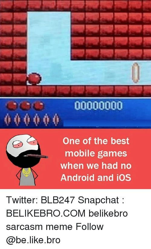 mobile games: One of the best  mobile games  when we had no  Android and iOS Twitter: BLB247 Snapchat : BELIKEBRO.COM belikebro sarcasm meme Follow @be.like.bro