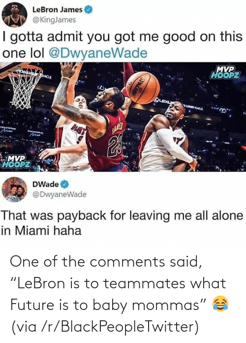 """Lebron: One of the comments said, """"LeBron is to teammates what Future is to baby mommas"""" 😂 (via /r/BlackPeopleTwitter)"""