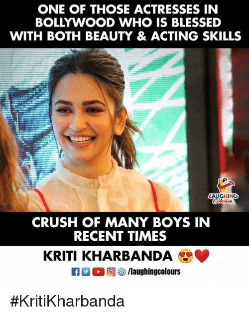 Actresses: ONE OF THOSE ACTRESSES IN  BOLLYWOOD WHO IS BLESSED  WITH BOTH BEAUTY & ACTING SKILLS  CRUSH OF MANY BOYS IN  RECENT TIMES  KRITI KHARBANDA #KritiKharbanda