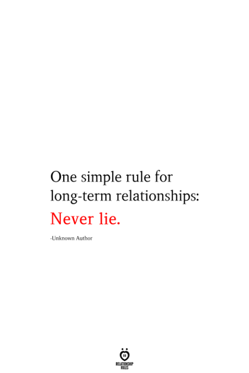 Relationships, Never, and Simple: One simple rule for  long-term relationships:  Never lie.  Unknown Author  RELATIONSHIP  ES