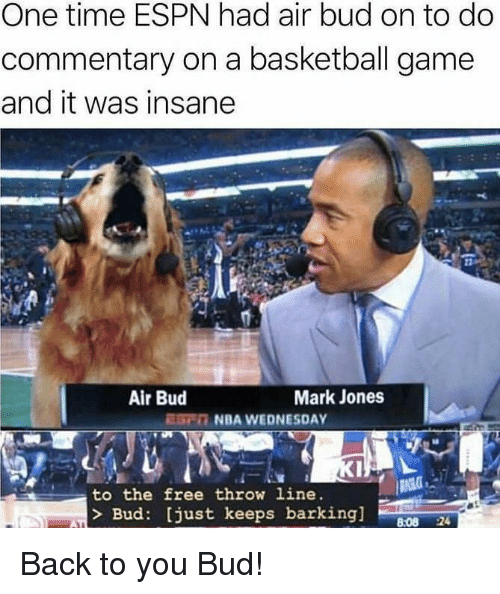 Basketball, Espn, and Nba: One time ESPN had air bud on to do  commentary on a basketball game  and it was insane  Air Bud  Mark Jones  ESC NBA WEDNESDAY  to the free throw line  Bud: [just keeps barking] 08 2 Back to you Bud!