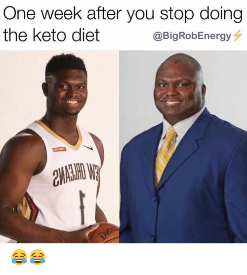 Diet, Keto, and One: One week after you stop doing  the keto diet  @BigRobEnergy 😂😂