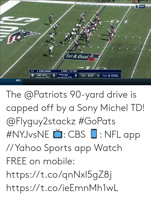 Memes, Nfl, and Patriotic: ONFL  1ST & Goal  11 J. EDELMAN  2 REC, 13 YDS  NE  (2-0)  NYJ  (0-2)  1ST 8:01  1ST & GOAL  10  NFL The @Patriots 90-yard drive is capped off by a Sony Michel TD! @Flyguy2stackz #GoPats #NYJvsNE  📺: CBS 📱: NFL app // Yahoo Sports app Watch FREE on mobile: https://t.co/qnNxI5gZ8j https://t.co/ieEmnMh1wL