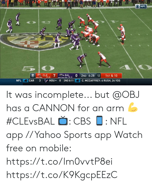 arm: ONFL  7  BAL  (2-1)  CLE  1ST & 10  2ND 6:28 12  (1-2)  3 HOU  NFL  CAR  C. MCCAFFREY: 6 RUSH, 24 YDS  2ND 8:11 It was incomplete... but @OBJ has a CANNON for an arm ? #CLEvsBAL   ?: CBS ?: NFL app // Yahoo Sports app Watch free on mobile: https://t.co/lm0vvtP8ei https://t.co/K9KgcpEEzC