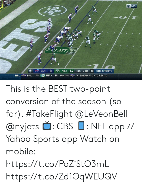 nyjets: ONFL  NEW YOUK  RATT  10  BUF 0  NYJ 14 3RD 7:01 10  CBS SPORTS  NFL  BAL  49  MIA  10 3RD 7:54  W. SNEAD IV: 33 YD REC TD  SE This is the BEST two-point conversion of the season (so far). #TakeFlight @LeVeonBell @nyjets   📺: CBS 📱: NFL app // Yahoo Sports app  Watch on mobile: https://t.co/PoZiStO3mL https://t.co/Zd1OqWEUQV