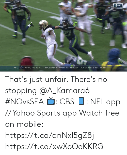 Thats Just: ONFL  NFL RUSH, 125 YDS  A.COOPER: 6 REC, 88 YDS  T. POLLARD: 13 RUSH, 103 YDS, TD That's just unfair.  There's no stopping @A_Kamara6 #NOvsSEA  ?: CBS ?: NFL app // Yahoo Sports app Watch free on mobile: https://t.co/qnNxI5gZ8j https://t.co/xwXoOoKKRG