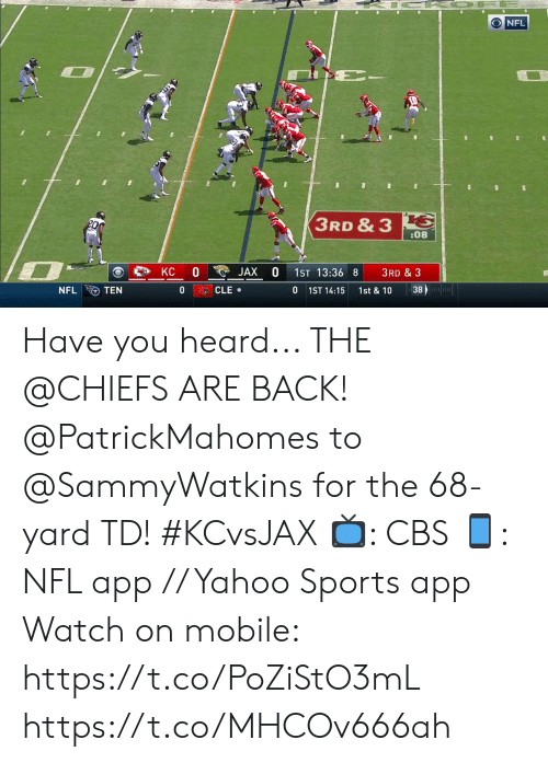 Memes, Nfl, and Sports: ONFL  PE-  L6  3RD & 3  :08  KC  JAX  1ST 13:36 8  3RD & 3  CLE .  38  NFL  TEN  0  1ST 14:15  1st & 10 Have you heard... THE @CHIEFS ARE BACK!  @PatrickMahomes to @SammyWatkins for the 68-yard TD! #KCvsJAX  📺: CBS 📱: NFL app // Yahoo Sports app  Watch on mobile: https://t.co/PoZiStO3mL https://t.co/MHCOv666ah