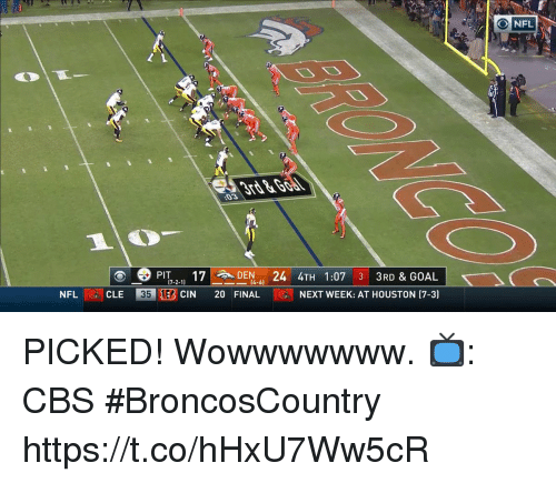 Memes, Cbs, and Goal: ONFL  PIT 1DEN. 24 4TH 1:07 3 3RD & GOAL  NFLCLE 35 CIN 20 FINAL NEXT WEEK: AT HOUSTON (7-3)  7-2-1) PICKED!  Wowwwwwww.  📺: CBS #BroncosCountry https://t.co/hHxU7Ww5cR