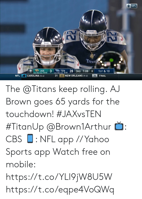 carolina: ONFL  TraNS  ThRNS  TITAN  JAX  (4-6)  TEN  28 3RD 7:08  1ST & 10  8  (5-5)  NEW ORLEANS (9-2)  CAROLINA (5-6)  31  34  FINAL  NFL  22 The @Titans keep rolling.  AJ Brown goes 65 yards for the touchdown! #JAXvsTEN #TitanUp @Brown1Arthur  📺: CBS 📱: NFL app // Yahoo Sports app Watch free on mobile: https://t.co/YLI9jW8U5W https://t.co/eqpe4VoQWq