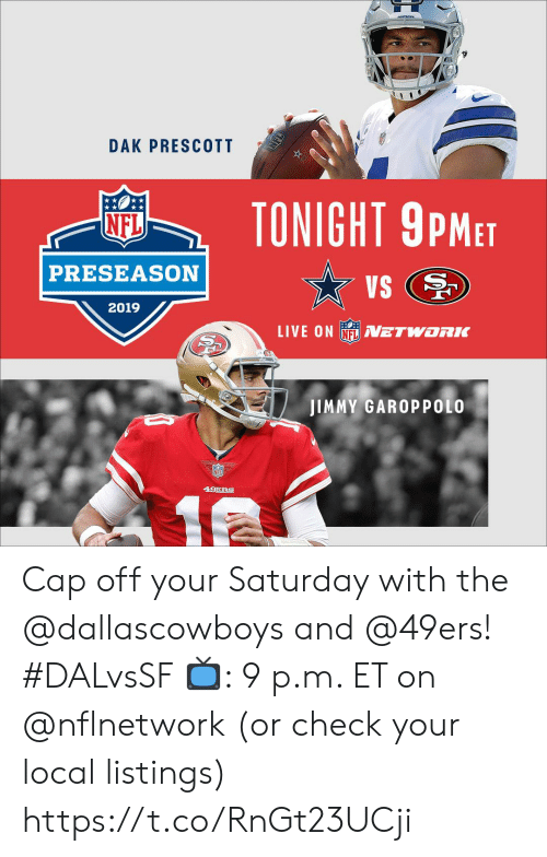 San Francisco 49ers, Memes, and Nfl: ongraove  DAK PRESCOTT  TONIGHT 9PMET  NFL  PRESEASON  VS  2019  LIVE ON NFLVETWORK  JIMMY GAROPPOLO  49ERS  12  NFL Cap off your Saturday with the @dallascowboys and @49ers! #DALvsSF  📺: 9 p.m. ET on @nflnetwork (or check your local listings) https://t.co/RnGt23UCji