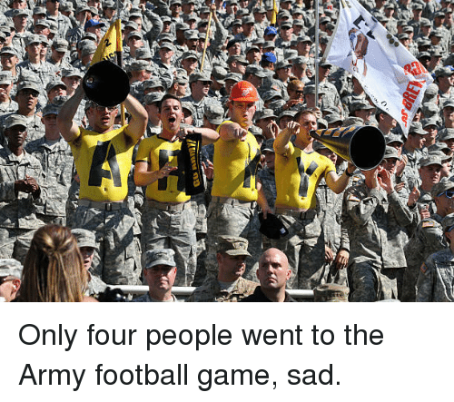 football game: Only four people went to the Army football game, sad.