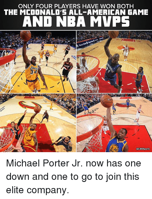 michael porter: ONLY FOUR PLAYERS HAVE WON BOTH  THE MCDONALD'S ALL-AMERICAN GAME  AND NBA MVPS  @CBS Sports Michael Porter Jr. now has one down and one to go to join this elite company.
